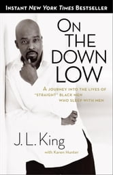 On the Down Low - A Journey Into the Lives of Straight Black Men Who Sleep With Men ebook by J.L. King,Karen Hunter