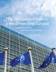 The European Union in a Reconnecting Eurasia - Foreign Economic and Security Interests ebook by Marlene Laruelle