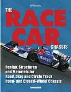 The Race Car Chassis HP1540 - Design, Structures and Materials for Road, Drag and Circle Track Open- andClosed -Wheel Chassis ebook by Forbes Aird