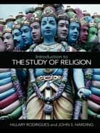 Introduction to the Study of Religion ebook by Hillary Rodrigues, John S. Harding