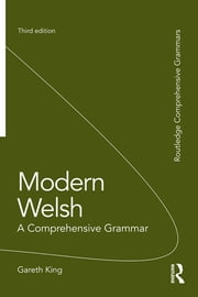 Modern Welsh: A Comprehensive Grammar ebook by Gareth King