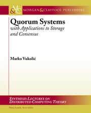 Quorum Systems: With Applications to Storage and Consensus ebook by Vukolic, Marko
