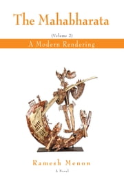THE MAHABHARATA - A Modern Rendering, Vol 2 ebook by Ramesh Menon