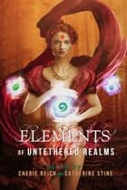 Elements of Untethered Realms ebook by Cherie Reich, Catherine Stine, Angela Brown,...