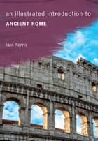 An Illustrated Introduction to Ancient Rome ebook by Dr Iain Ferris