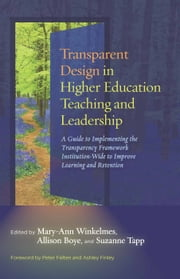 Transparent Design in Higher Education Teaching and Leadership - A Guide to Implementing the Transparency Framework Institution-Wide to Improve Learning and Retention ebook by Mary-Ann Winkelmes, Allison Boye, Suzanne Tapp,...