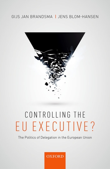 Controlling the EU Executive? - The Politics of Delegation in the European Union ebook by Gijs Jan Brandsma,Jens Blom-Hansen