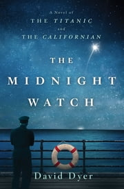 The Midnight Watch - A Novel of the Titanic and the Californian ebook by David Dyer
