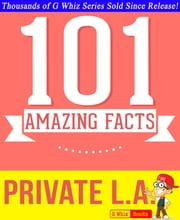 Private L.A. - 101 Amazing True Facts You Didn't Know - Fun Facts and Trivia Tidbits Quiz Game Books ebook by G Whiz