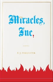 Miracles, Inc. - A Novel ebook by T.J. Forrester