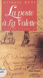La peste à La Valette : la peste au village (1720-1721) ebook by Gilbert Buti