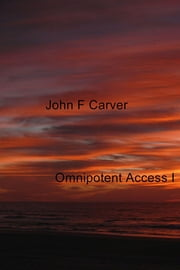 Omnipotent Access I ebook by John F Carver