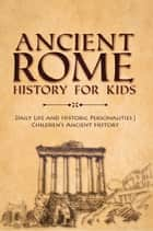 Ancient Rome History for Kids : Daily Life and Historic Personalities | Children's Ancient History eBook by Baby Professor
