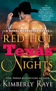 Red-Hot Texas Nights - A Rebel Moonshine Novel ebook by Kimberly Raye