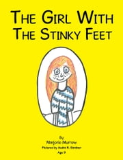 The Girl with the Stinky Feet ebook by Marjorie Murrow