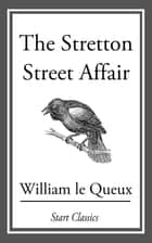 The Stretton Street Affair ebook by William Le Queux