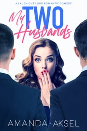 My Two Husbands - A Laugh Out Loud Romantic Comedy ebook by Amanda Aksel