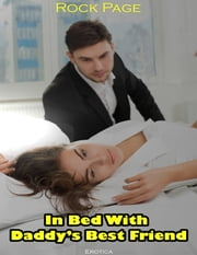 Erotica: In Bed With Daddy's Best Friend ebook by Rock Page