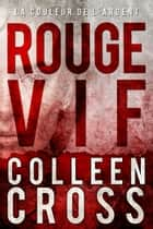 Rouge vif - La Couleur de l'argent : Enquêtes criminelles de Katerina Carter #1 - Policier / Thriller eBook by Colleen Cross