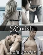 Ravish - Complete Series ebook by Lucia Jordan