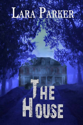 The House eBook by Lara Parker