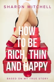 How to Be Rich, Thin and Happy ebook by Sharon Mitchell