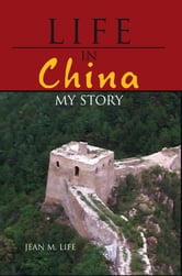 LIFE IN CHINA - My Story ebook by Jean M. Life