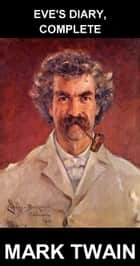 Eve's Diary, Complete [mit Glossar in Deutsch] ebook by Mark Twain, Eternity Ebooks