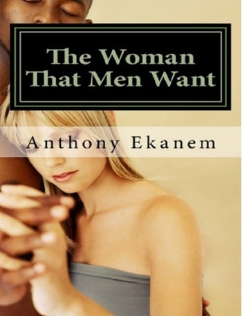 The Woman That Men Want ebook by Anthony Ekanem