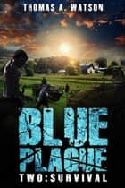 Blue Plague:Survival - Blue Plague, #2 ebook by Thomas A Watson