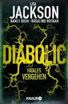 Diabolic – Fatales Vergehen - Thriller ebook by Lisa Jackson, Nancy Bush, Rosalind Noonan,...