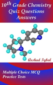 10th Grade Chemistry Quiz Questions Answers: Multiple Choice MCQ Practice Tests ebook by Arshad Iqbal