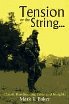 Tension on the String... ebook by Mark R. Baker