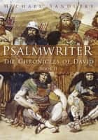 Psalmwriter: the Chronicles of David Book 2 - The Chronicles of David Book Ii ebook by Michael Sandusky