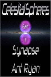 Celestial Spheres: Part One: Synapse ebook by Ant Ryan
