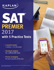 SAT Premier 2017 with 5 Practice Tests - Online + Book + Video Tutorials ebook by Kaplan