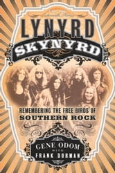 Lynyrd Skynyrd - Remembering the Free Birds of Southern Rock ebook by Gene Odom,Frank Dorman