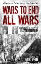 Wars to End All Wars ebook by N. E. White