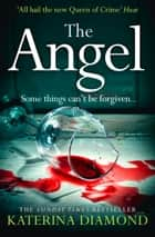 The Angel: A shocking new thriller – read if you dare! ebook by Katerina Diamond