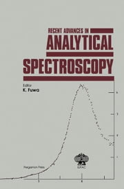 Recent Advances in Analytical Spectroscopy: Proceedings of the 9th International Conference on Atomic Spectroscopy and 22nd Colloquium Spectroscopicum ebook by Fuwa, Keiichiro