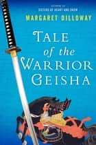 Tale of the Warrior Geisha ebook by Margaret Dilloway