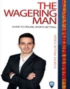 The Wagering Man's Guide to Sports Betting ebook by H.M. Barnett