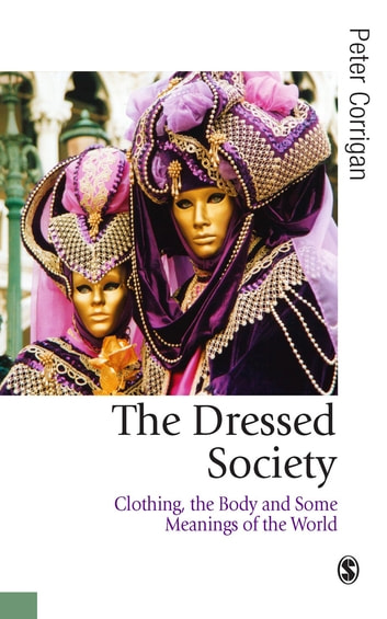 The dressed society ebook by dr peter corrigan 9781473903098 the dressed society clothing the body and some meanings of the world ebook by fandeluxe Gallery