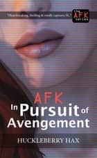 AFK, in Pursuit of Avengement ebook by Huckleberry Hax
