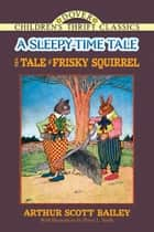 The Tale of Frisky Squirrel - A Sleepy-Time Tale ebook by Arthur Scott Bailey, Harry L. Smith