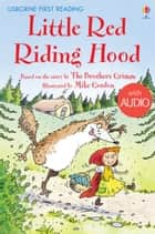 Little Red Riding Hood: Usborne First Reading: Level Four ebook by Susanna Davidson, Mike Gordon