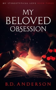 My Beloved Obsession - My Stereotypical Love, #3 ebook by B. D. Anderson