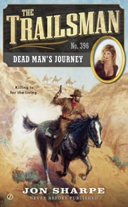 The Trailsman #396 - Dead Man's Journey ebook by Jon Sharpe
