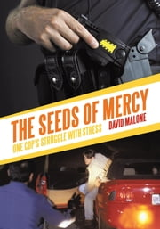 The Seeds of Mercy - One Cop's Struggle With Stress ebook by David Malone