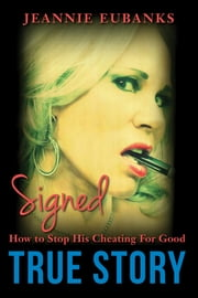 Signed - How to Stop His Cheating For Good ebook by Jeannie Eubanks